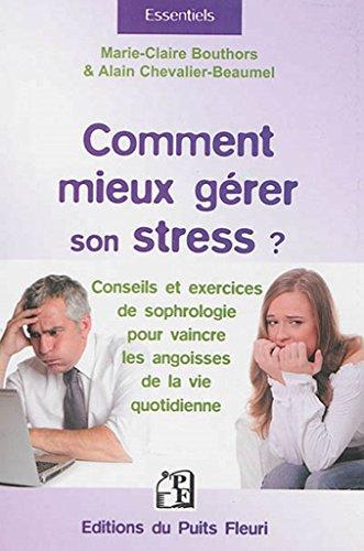 Comment mieux gérer son stress ?: Conseils et exercices de sophrologie pour vaincre les angoisses de la vie quotidienne. par Alain Chevalier-Beaumel