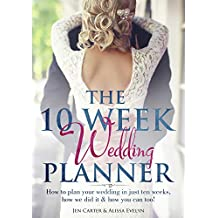 The 10 Week Wedding Planner - How To Plan Your Wedding In Ten Weeks or Less, How We Did It &  How You Can Too! (English Edition)