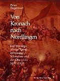 Von Kronach nach Nördlingen: Der Dreissigjährige Krieg in Franken, Schwaben und der Oberpfalz - Peter Engerisser
