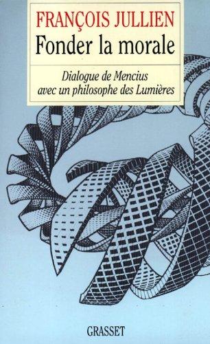 FONDER LA MORALE. : Dialogue de Mencius avec un philosophe des Lumières