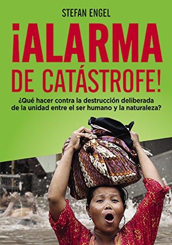 Descargar Libro ¡Alarma de catástrofe! - ¿Qué hacer contra la destrucción deliberada de la unidad entre el ser humano y la naturaleza? de Stefan Engel