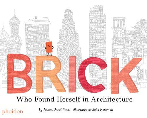 Brick : Who Found Herself in Architecture par Joshua David Stein