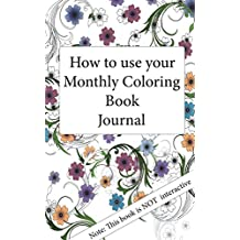 How To Use Your Monthly Coloring Book Journal: Note: This book is NOT Interactive (MCBJ 0) (English Edition)