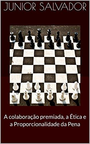 A colaboração premiada, a ética e a proporcionalidade da pena (Portuguese Edition) por Junior Salvador