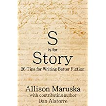 S is for Story: 26 Tips for Writing Better Fiction