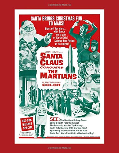 Santa Claus Conquers The Martians Retro Sci Fi Movie Poster Notebook: Vintage Christmas Science Fiction Classic B Movie (Science-fiction-movie Poster)