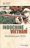 Indochine et Vietnam : Trente-cinq années de guerre : 1940-1975