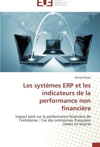 Les systèmes ERP et les indicateurs de la performance non financière: Impact joint sur la performance financière de l'entreprise : Cas des entreprises françaises cotées en bourse par Ahmed Kouki