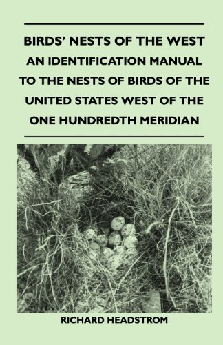 Birds' Nests of the West - An Identification Manual to the Nests of Birds of the United States West of the One Hundredth Meridian