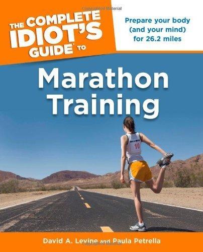 The Complete Idiot's Guide to Marathon Training (Complete Idiot's Guides (Lifestyle Paperback)) by Levine, David A., Petrella, Paula (2011) Paperback