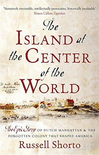 the-island-at-the-centre-of-the-world-the-epic-story-of-dutch-manhattan-and-the-forgotten-colony-tha