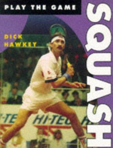 Squash (Play the Game S.) por Dick Hawkey