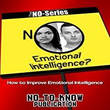 NO Emotional Intelligence?: How to Improve Emotional Intelligence (The NO-Series)