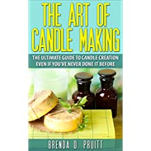 The Art of Candlemaking: The Ultimate Guide to Candle Creation Even If You've Never Done It Before (English Edition)
