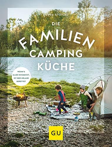 Die Familien-Campingküche: Wenn's allen schmeckt, ist der Urlaub gerettet (GU Themenkochbuch) Urlaub Küche