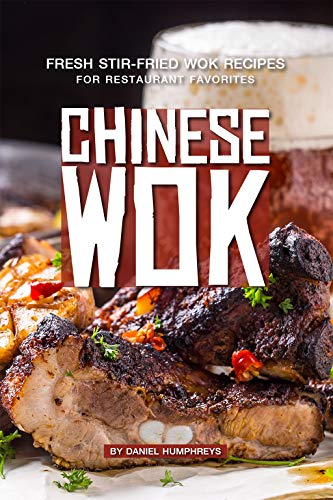 Chinese Wok: Fresh Stir-Fried Wok Recipes for Restaurant Favorites (English Edition) -