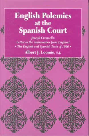 Descargar Libro English Polemics at the Spanish Court: Joseph Creswell's Letter to the Ambassador from England: Joseph Creswell's Letter to the Ambassador from England - The English and Spanish Texts of 1606 de Albert J. Loomie