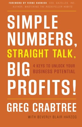Simple Numbers, Straight Talk, Big Profits!: 4 Keys to Unlock Your Business Potential por Greg Crabtree