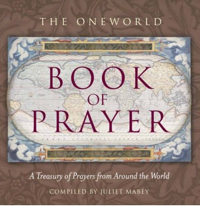 [(The Oneworld Book of Prayer: A Treasury of Prayers from Around the World)] [Author: Juliet Mabey] published on (December, 2008)
