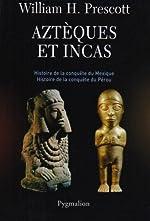 Aztèques et Incas - Grandeur et décadence de deux empires fabuleux de William-H Prescott