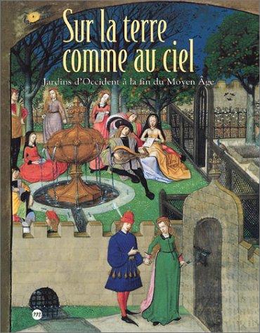 Sur la terre comme au ciel : Jardins d'occident à la fin du Moyen-Âge