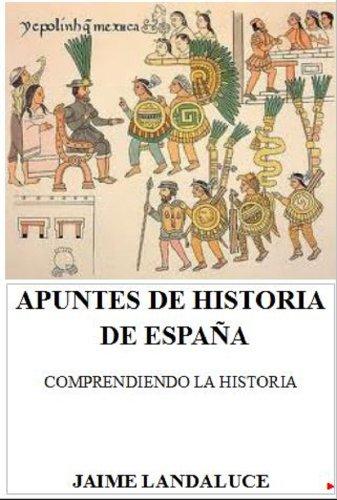 Descargar Libro Apuntes de Historia de España: Comprendiendo la Historia de Jaime Landaluce Alcalá