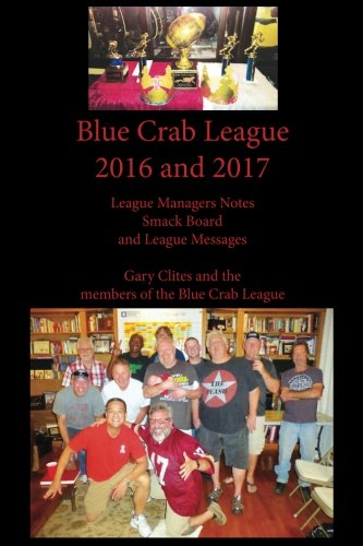Blue Crab League 2016 and 2017: League Managers Notes, Smack Board and League Messages por Mr. Gary L Clites
