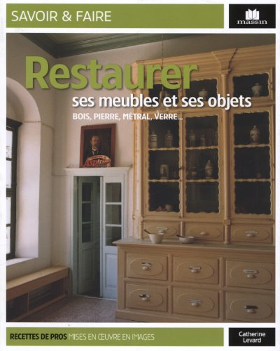 Restaurer ses meubles et objets par Catherine Levard