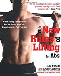The New Rules of Lifting for Abs: A Myth-Busting Fitness Plan for Men and Women who Want a Strong Core and a Pain- Free Back