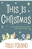 This is Christmas: Four Festive Novellas
