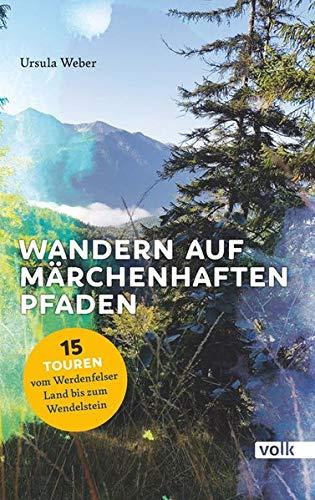 Wandern auf märchenhaften Pfaden: 15 Touren vom Werdenfelser Land bis zum Wendelstein