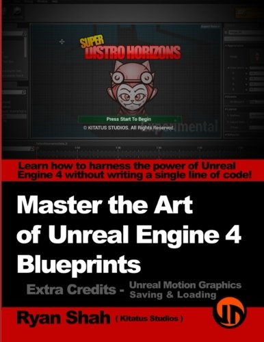 Master the Art of Unreal Engine 4 - Blueprints - Extra Credits (Saving & Loading + Unreal Motion Graphics!): Multiple Mini-Projects to Boost your Unreal Engine 4 Knowledge!
