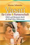 Vasati für Liebe & Partnerschaft. Glück und Harmonie durch die Kraft lebendiger Räume - Marcus Schmieke