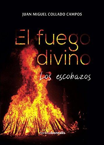 El Fuego Divino o Los Escobazos por Juan Miguel Collado Campos