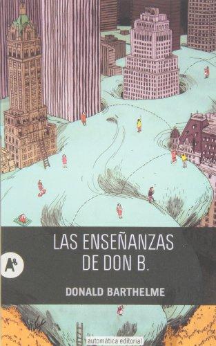 Las Enseñanzas De Don B. por DONALD BARTHELME
