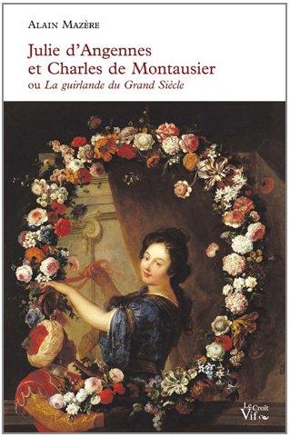 Julie d'Angennes et Charles de Montausier ou La guirlande du Grand Siècle