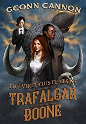 The Virtuous Feats of the Indomitable Miss Trafalgar and the Erudite Lady Boone by Geonn Cannon (2015-09-01)