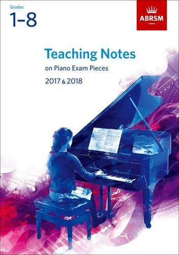 Teaching Notes on Piano Exam Pieces 2017 & 2018, ABRSM Grades 1-8 (ABRSM Exam Pieces)