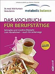 metabolic balance® - Das Kochbuch für Berufstätige (Neuausgabe): Schnelle und kreative Rezepte zum Abnehmen - auch für unterwegs