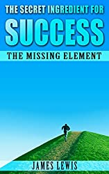 The Secret Ingredient for Success: The Missing Element (English Edition)