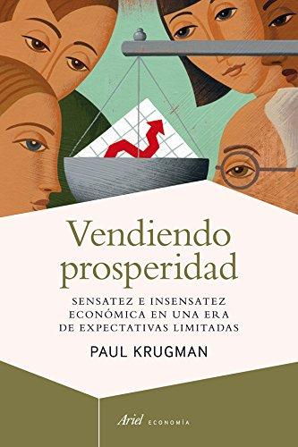 Vendiendo prosperidad: Sensatez e insensatez económica en una era de expectativas limitadas (Ariel Economía) por Paul Krugman