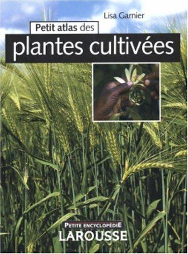 Petit Atlas des plantes cultivées par Lisa Garnier, Collectif