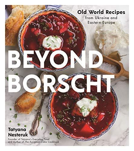Beyond Borscht: Old World Recipes from Ukraine and Eastern Europe (English Edition)