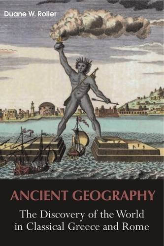 Ancient Geography: The Discovery of the World in Classical Greece and Rome (Library of Classical Studies) by Duane W. Roller (2015-08-30)
