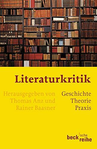 Literaturkritik: Geschichte, Theorie, Praxis (Beck'sche Reihe)