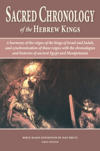 Sacred Chronology of the Hebrew Kings : A Harmony of the Reigns of the Kings of Israel and Judah, and Synchronization of Those Reigns with the Chronologies and Histories of Ancient Egypt and Mesopotamia