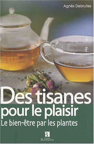Des tisanes pour le plaisir : La santé par les plantes par Agnès Debrulles