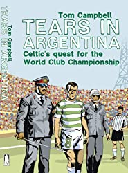 Tears in Argentina: Celtic's Quest for the World Club Championship: Celtic's Quest for the World Cup Championship