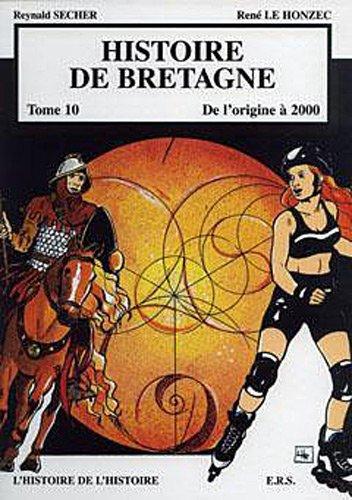 Histoire de Bretagne T10 De l'origine à 2000, l'histoire de l'histoire