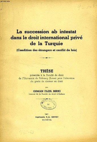 LA SUCCESSION AB INSTESTAT DANS LE DROIT INTERNATIONAL PRIVE DE LA TURQUIE (CONDITION DES ETRANGERS ET CONFLIT DES LOIS) (THESE)